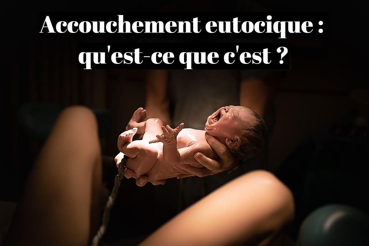 Accouchement eutocique : qu'est-ce que c'est ?
