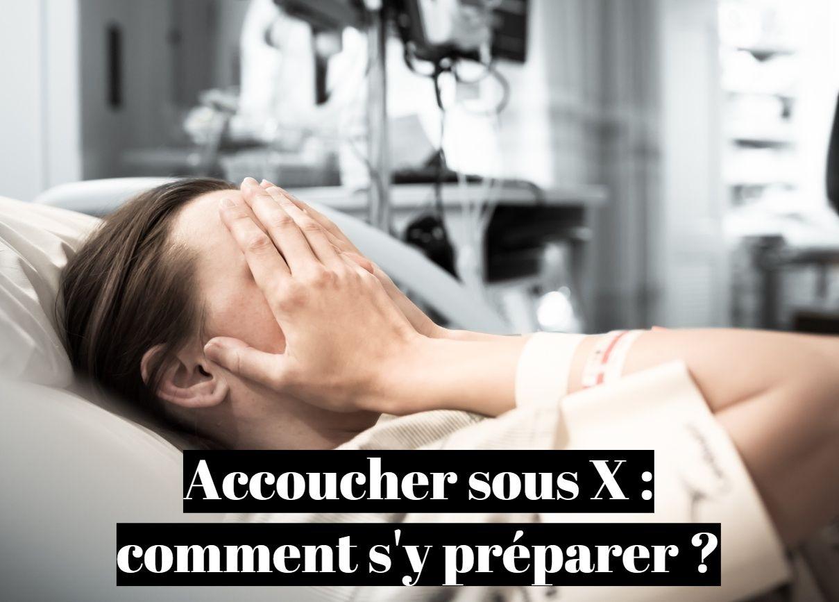 Accoucher sous X: comment s'y préparer ?