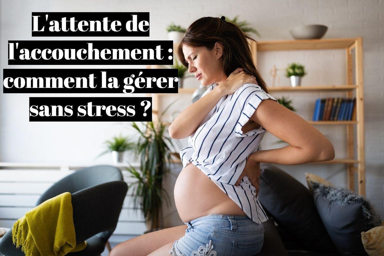L'attente de l'accouchement : comment la gérer sans stress ?