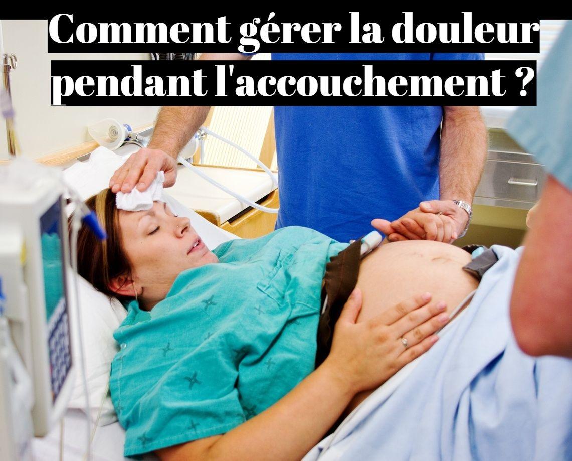 Comment gérer la douleur pendant l'accouchement ?