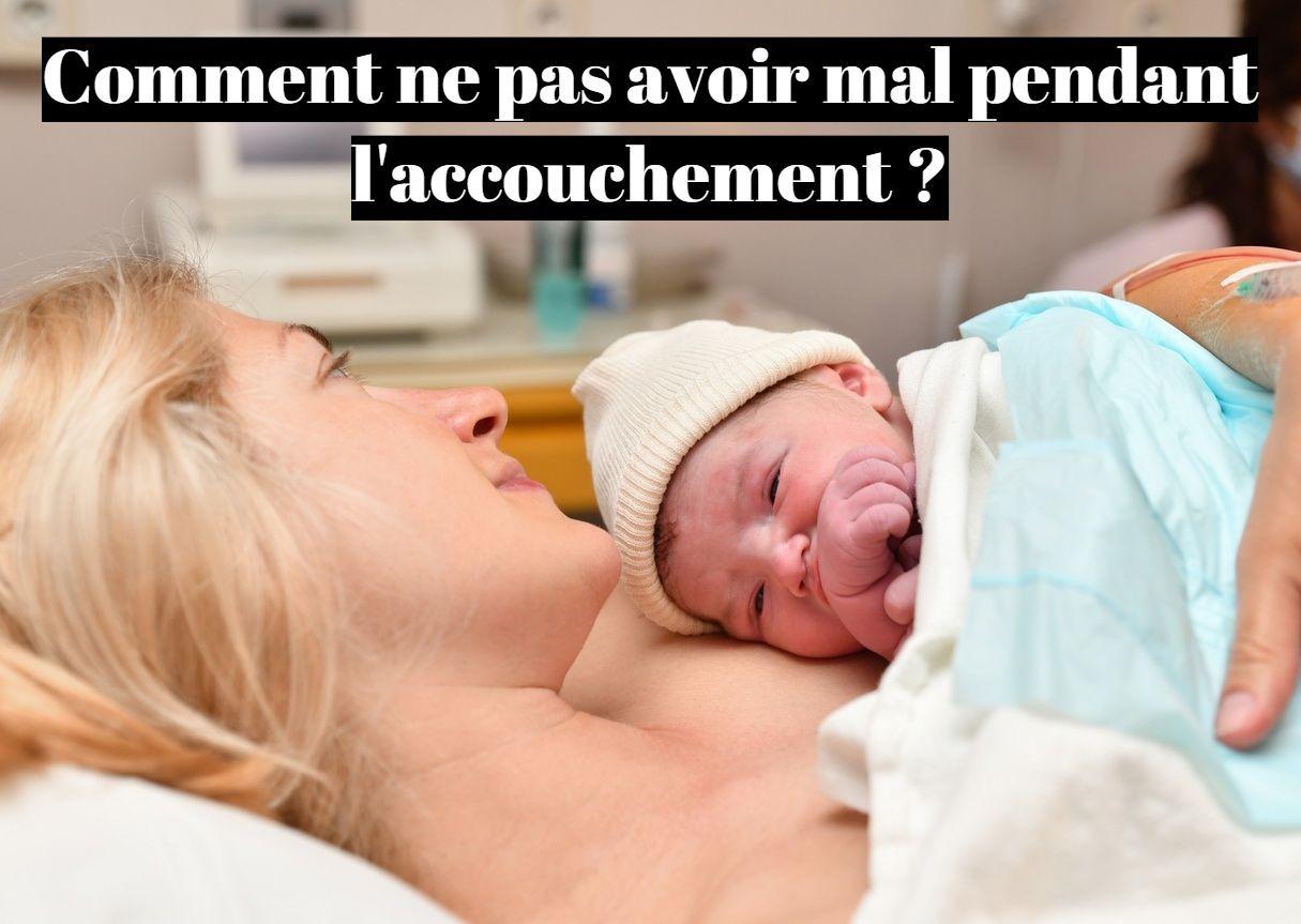 Comment ne pas avoir mal pendant l'accouchement ?