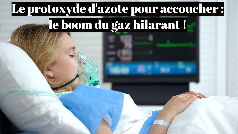 Le protoxyde d'azote pour accoucher: le boom du gaz hilarant?